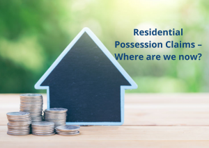 Residential Possession Claims – Where are we Now